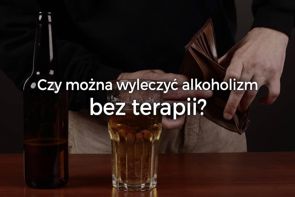 Czy można wyleczyć alkoholizm samemu, bez terapii?