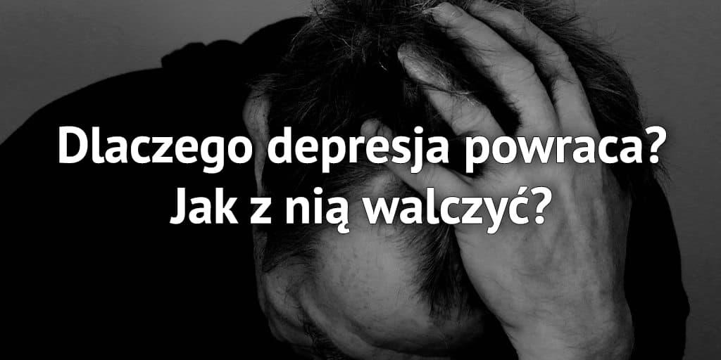 Dlaczego depresja powraca i jak z nią walczyć?
