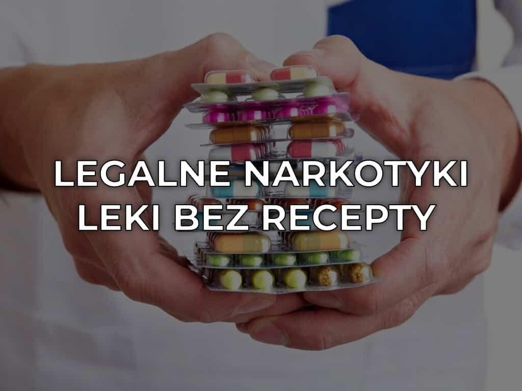 Legalne narkotyki – leki bez recepty