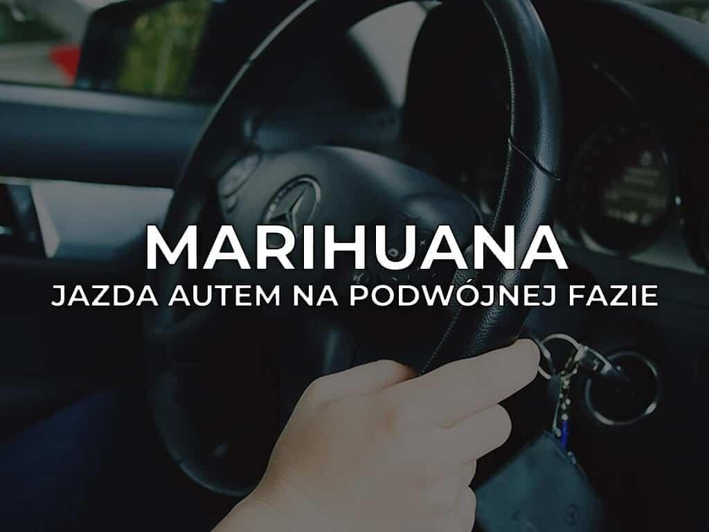 Marihuana i prowadzenie samochodu na podwójnej fazie