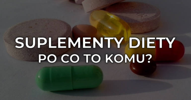 Suplementy diety – po co to komu?