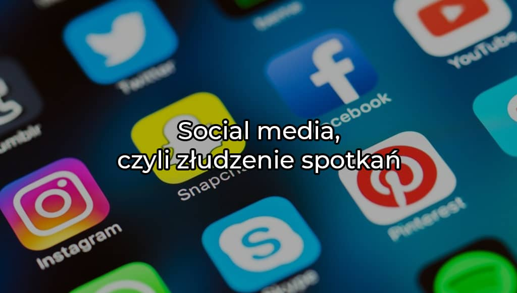 Social media czyli złudzenie spotkań